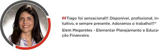 Tiago foi sensacional!!! Disponível, profissional, intuitivo,                     e sempre presente. Adoramos o trabalho!!! Elem Megaretes - Elementar Planejamento e Educação                     Financeira.